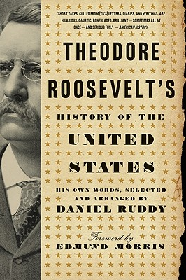 Theodore Roosevelt's History of the United States By Ruddy, Daniel
