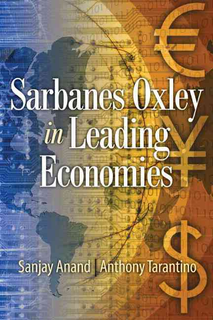 Sarbanes Oxley in Leading Economies by Anand, Sanjay/ Tarantino, Anthony [Paperback] - *Author: Anand, Sanjay/ Tarantino, Anthony *Publication Date: 2010/03/29 *Number of Pages: 239 *Binding Type: Paperback *Language: English *Depth: 0.50 *Width: 6.00 *Height: 9.00