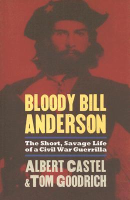 Bloody Bill Anderson By Castel, Albert E./ Goodrich, Thomas/ Goodrich, th