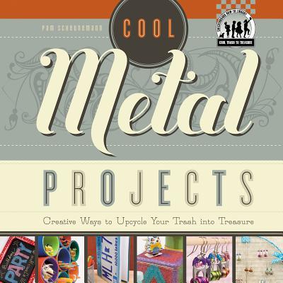 Cool Metal Projects By Scheunemann, Pam